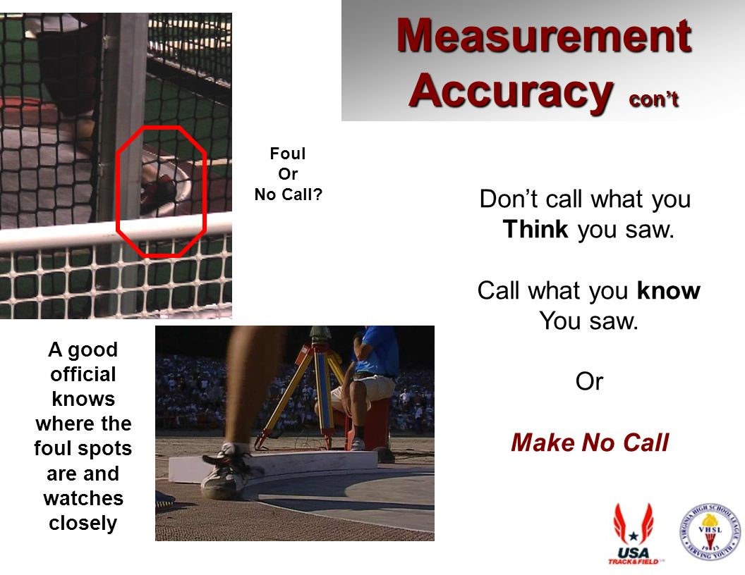 Measurement Accuracy cont A good official knows where the foul spots are and watches closely Dont call what you Think you saw.