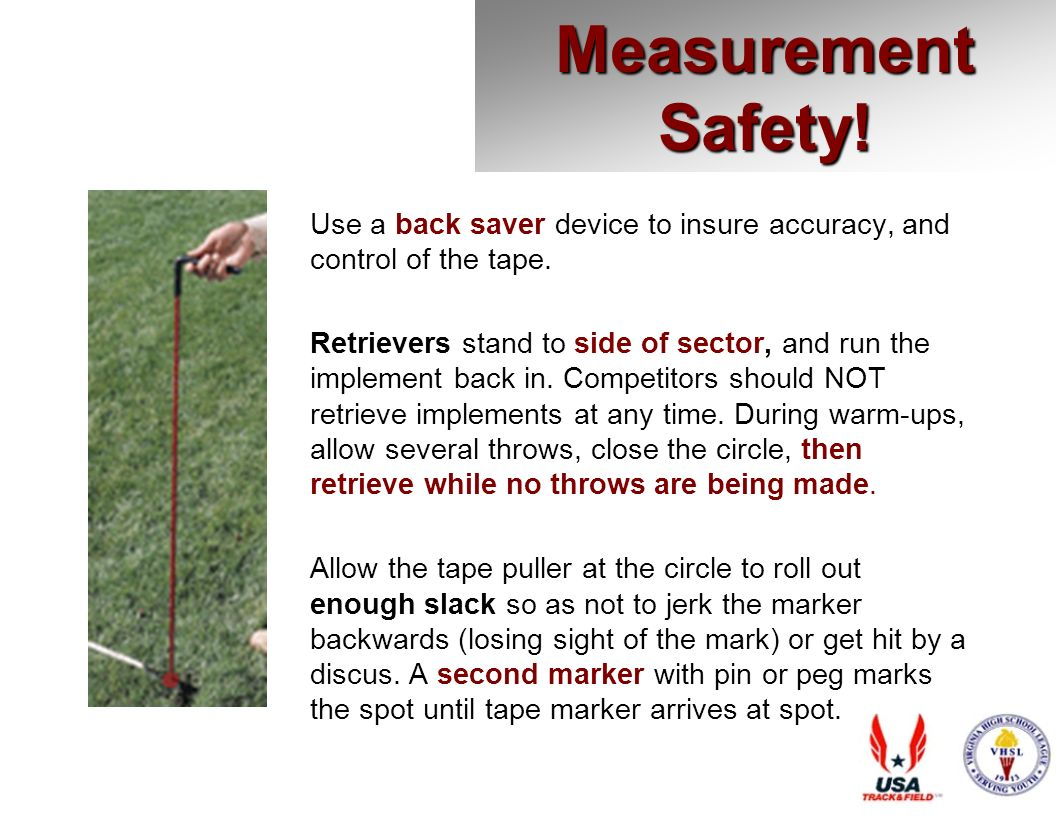 Measurement Safety. Use a back saver device to insure accuracy, and control of the tape.
