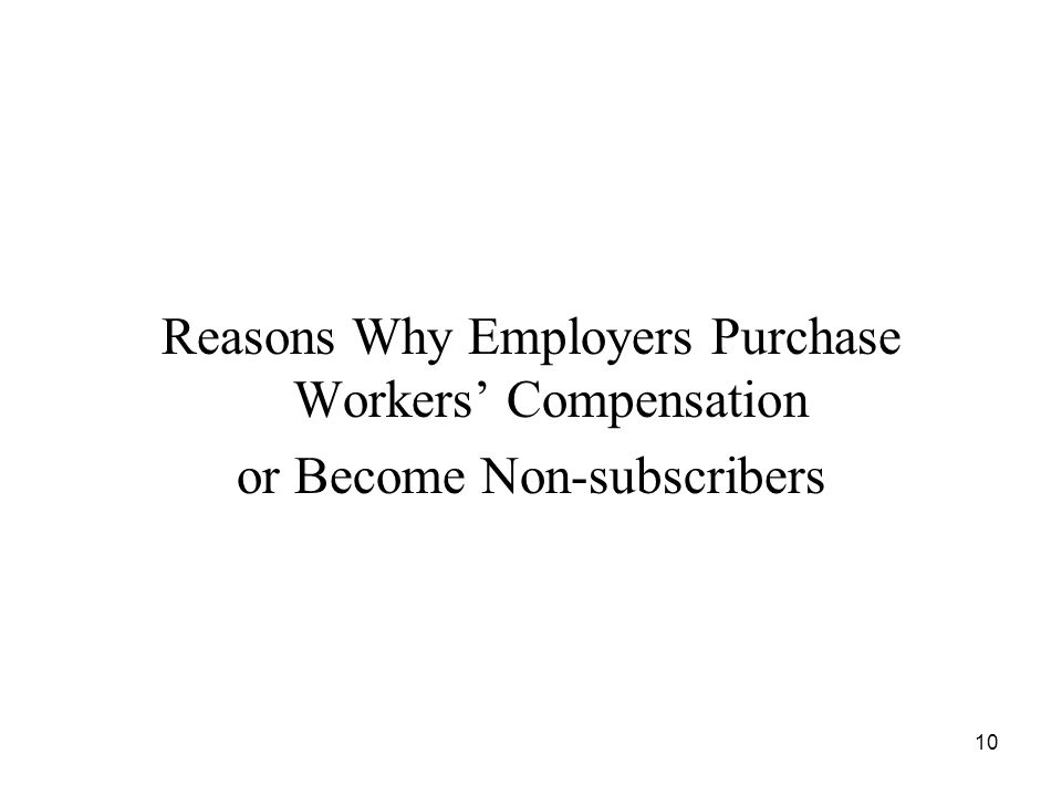 10 Reasons Why Employers Purchase Workers Compensation or Become Non-subscribers