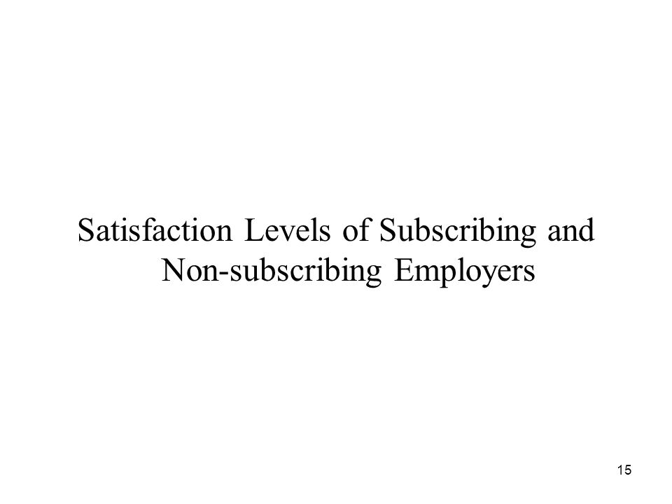 15 Satisfaction Levels of Subscribing and Non-subscribing Employers