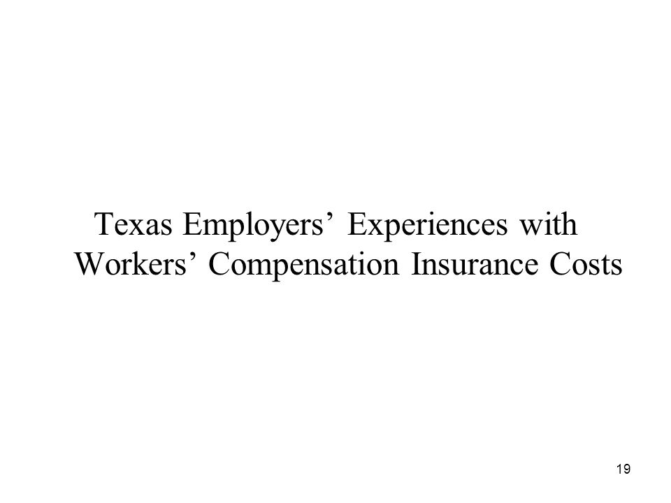19 Texas Employers Experiences with Workers Compensation Insurance Costs