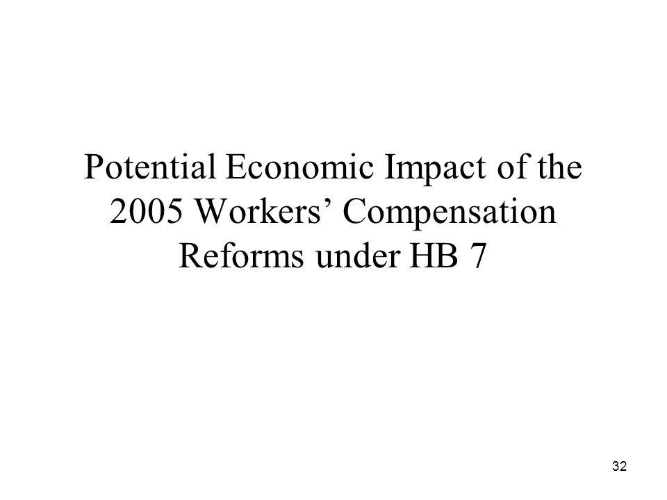 32 Potential Economic Impact of the 2005 Workers Compensation Reforms under HB 7