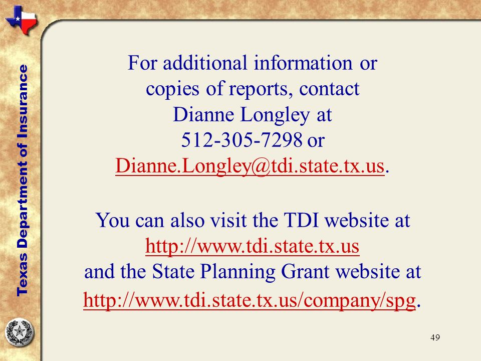 49 For additional information or copies of reports, contact Dianne Longley at 512-305-7298 or Dianne.Longley@tdi.state.tx.us.