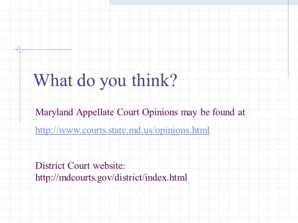 What do you think? Maryland Appellate Court Opinions may be found at http://www.courts.state.md.us/opinions.html District Court website: http://mdcour