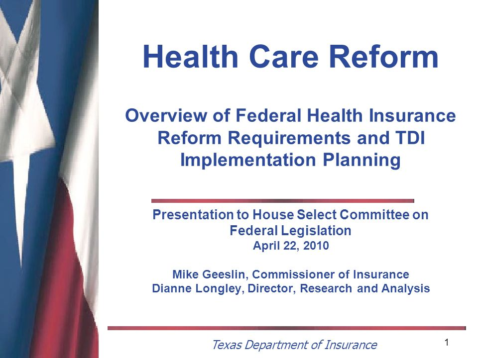 Texas Department of Insurance 1 Health Care Reform Overview of Federal Health Insurance Reform Requirements and TDI Implementation Planning Presentati
