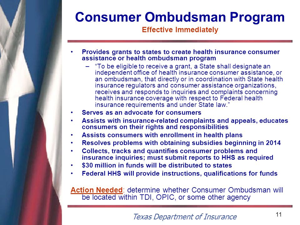 Texas Department of Insurance 11 Consumer Ombudsman Program Effective Immediately Provides grants to states to create health insurance consumer assist