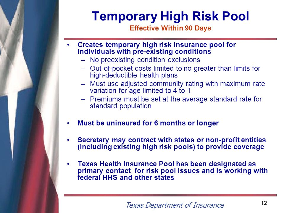 Texas Department of Insurance 12 Temporary High Risk Pool Effective Within 90 Days Creates temporary high risk insurance pool for individuals with pre