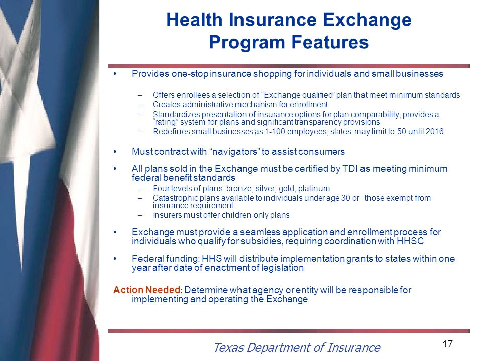 Texas Department of Insurance 17 Health Insurance Exchange Program Features Provides one-stop insurance shopping for individuals and small businesses