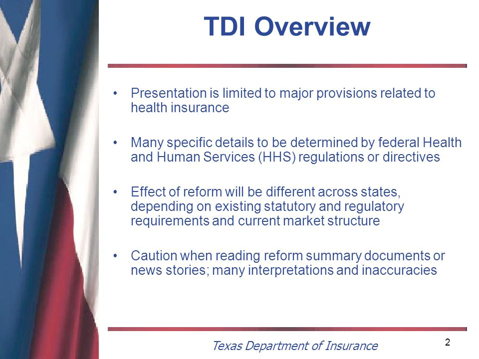 Texas Department of Insurance 2 TDI Overview Presentation is limited to major provisions related to health insurance Many specific details to be deter