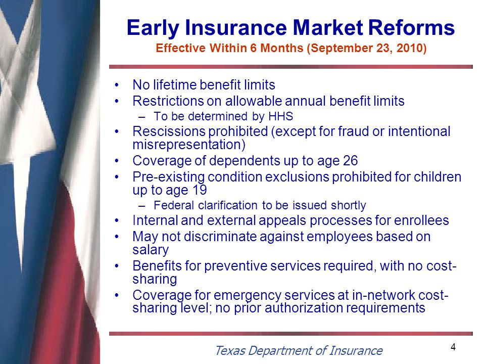 Texas Department of Insurance 4 Early Insurance Market Reforms Effective Within 6 Months (September 23, 2010) No lifetime benefit limits Restrictions