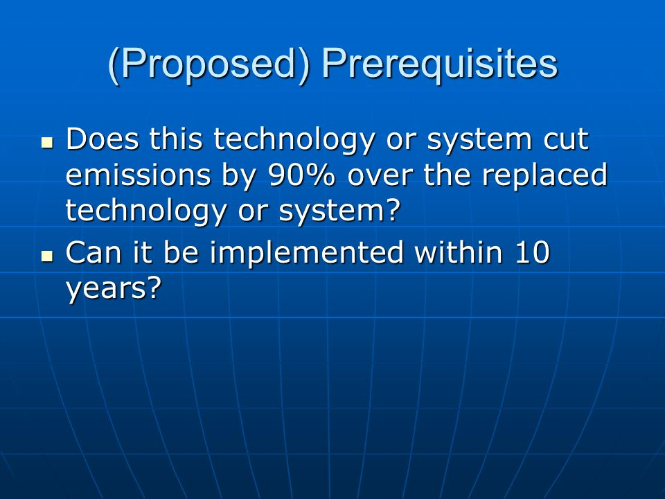 (Proposed) Prerequisites Does this technology or system cut emissions by 90% over the replaced technology or system.