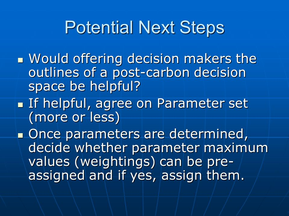 Potential Next Steps Would offering decision makers the outlines of a post-carbon decision space be helpful.