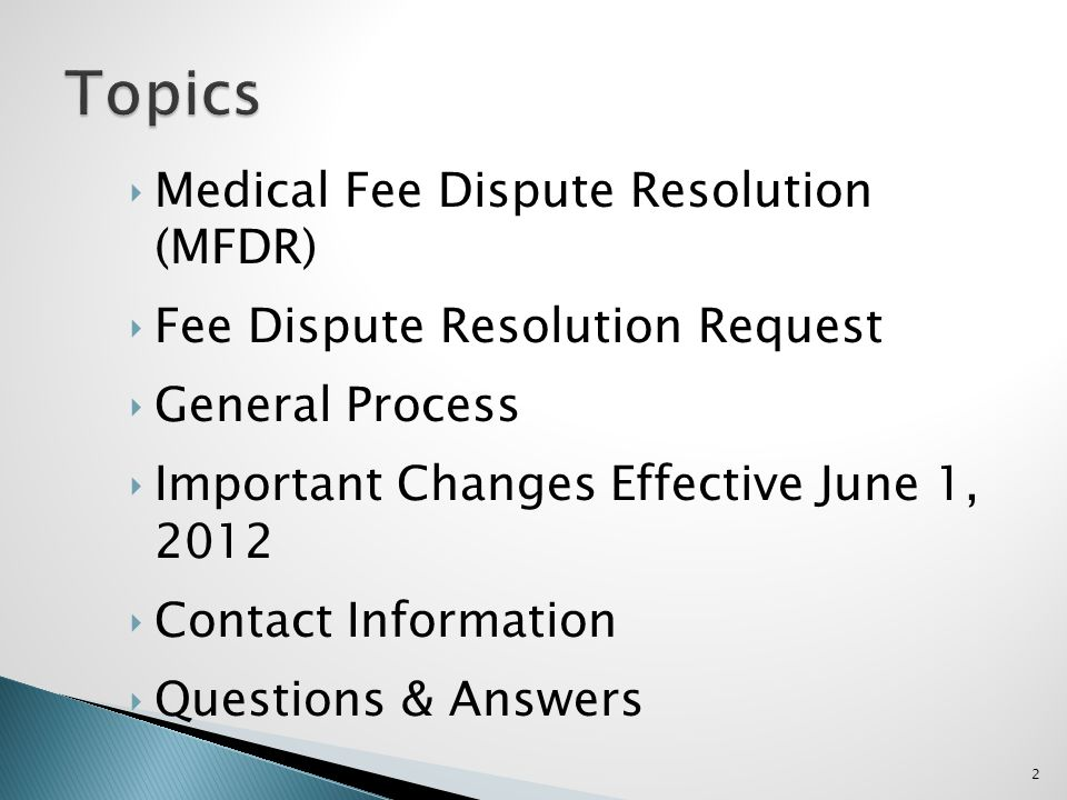 Medical Fee Dispute Resolution (MFDR) Fee Dispute Resolution Request General Process Important Changes Effective June 1, 2012 Contact Information Ques