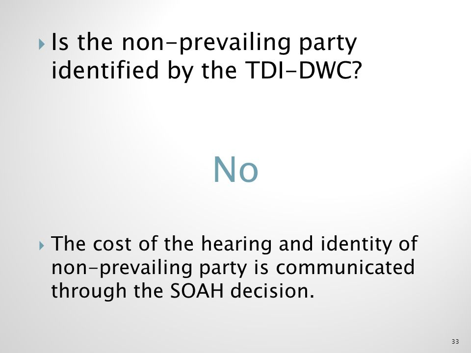 Is the non-prevailing party identified by the TDI-DWC? 33 The cost of the hearing and identity of non-prevailing party is communicated through the SOA