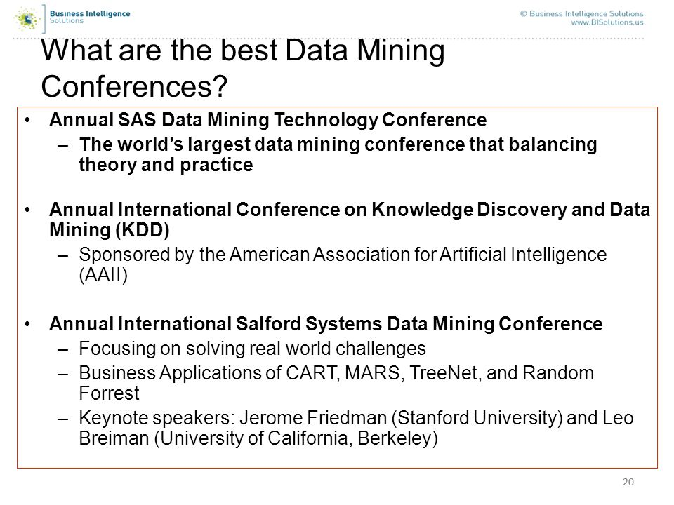 20 What are the best Data Mining Conferences? Annual SAS Data Mining Technology Conference –The worlds largest data mining conference that balancing t