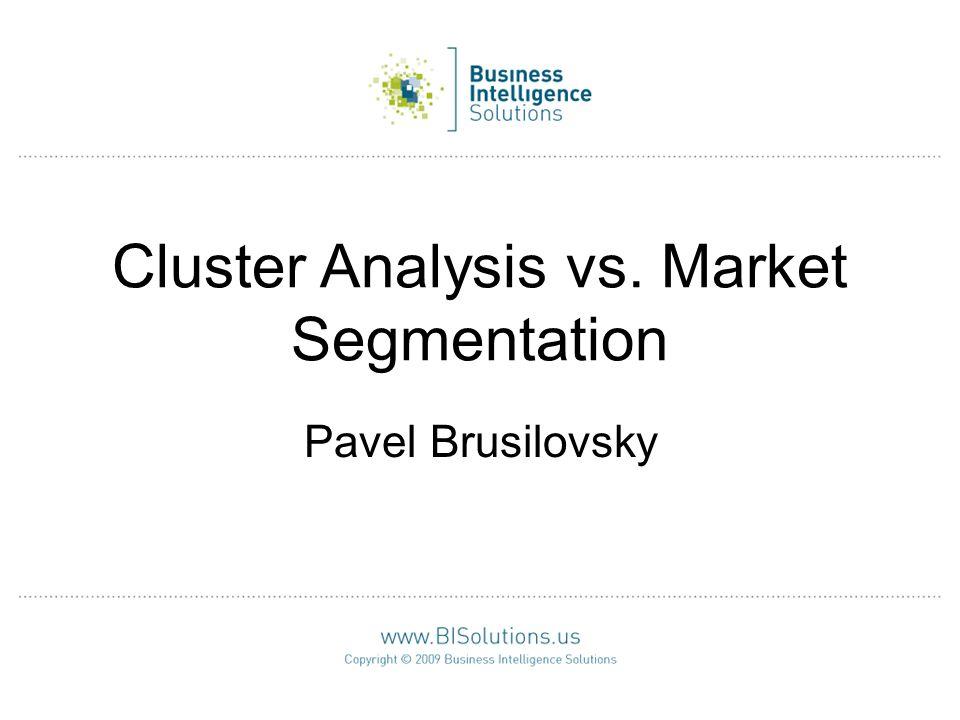 Cluster Analysis vs. Market Segmentation Pavel Brusilovsky