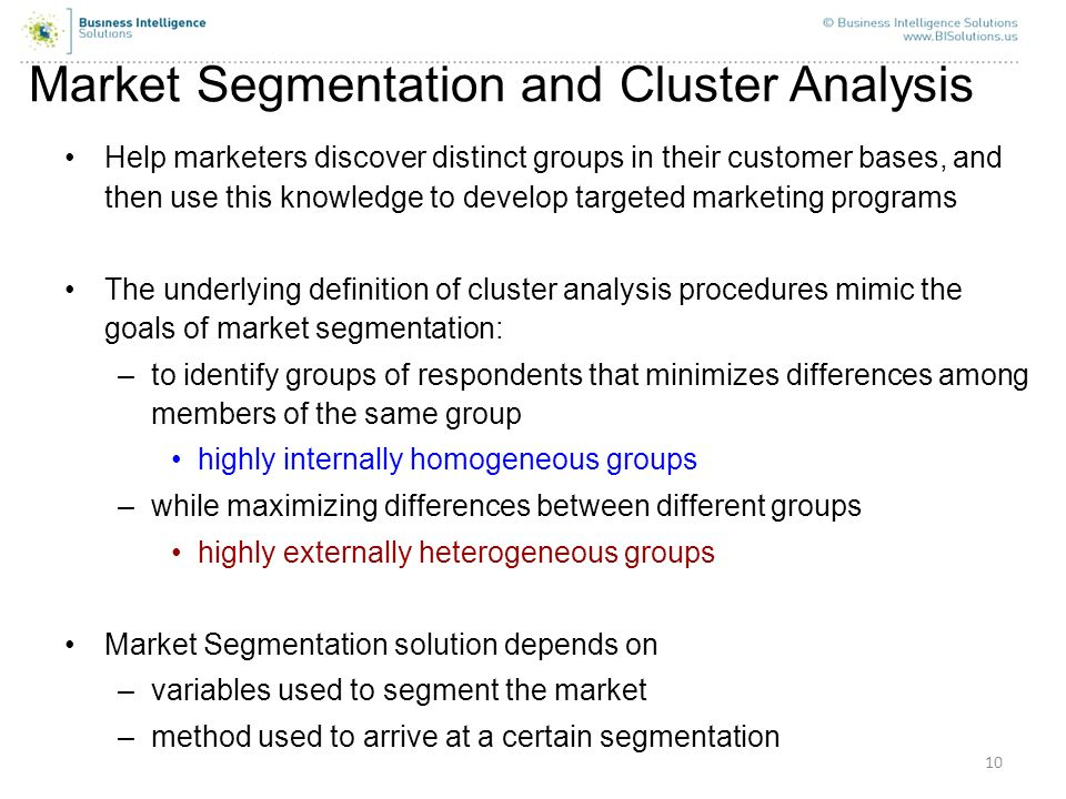 10 Market Segmentation and Cluster Analysis Help marketers discover distinct groups in their customer bases, and then use this knowledge to develop ta