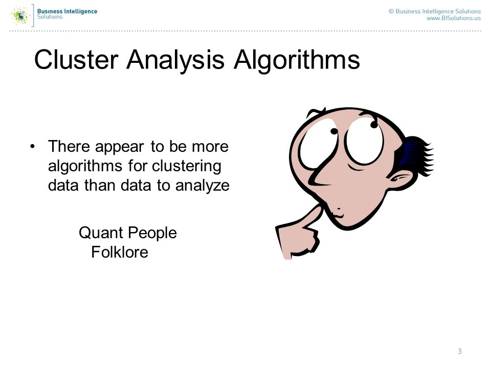 Cluster Analysis Algorithms There appear to be more algorithms for clustering data than data to analyze Quant People Folklore 3