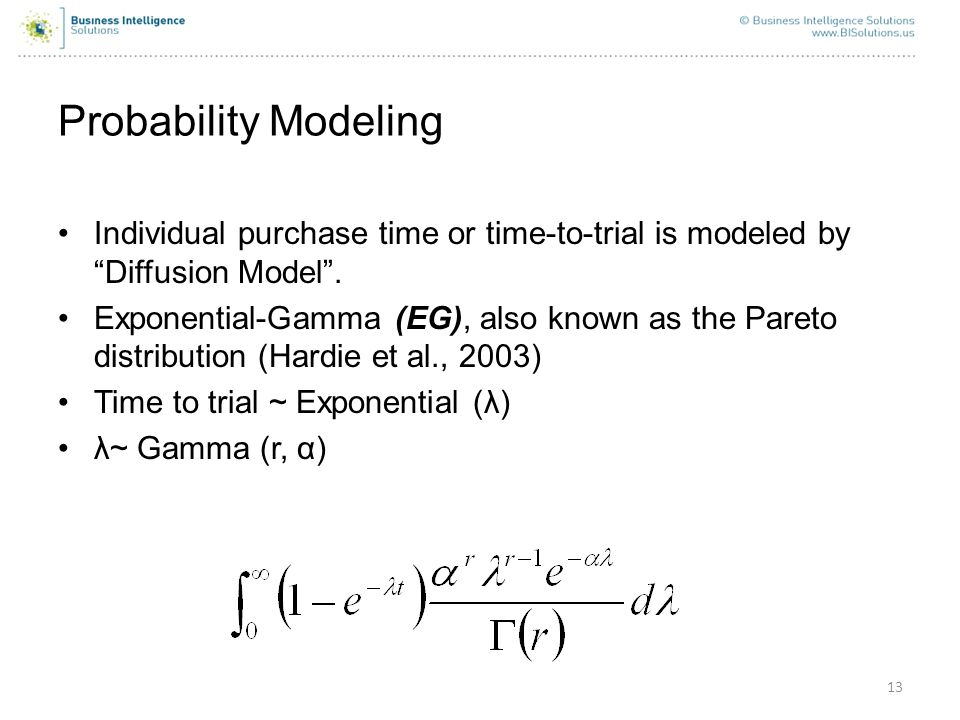 13 Probability Modeling Individual purchase time or time-to-trial is modeled by Diffusion Model. Exponential-Gamma (EG), also known as the Pareto dist