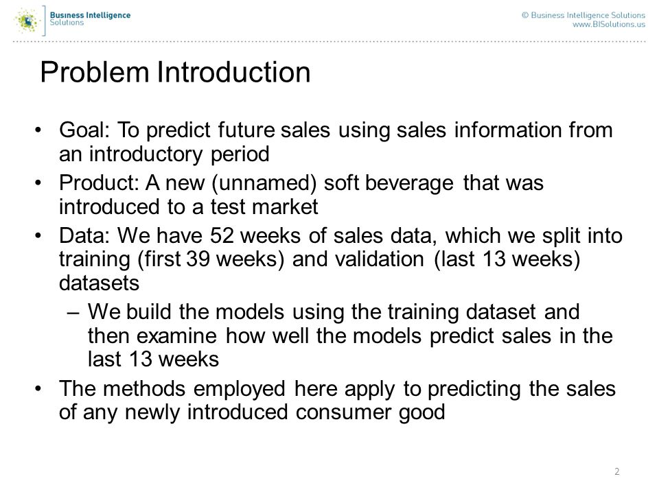 2 Problem Introduction Goal: To predict future sales using sales information from an introductory period Product: A new (unnamed) soft beverage that w