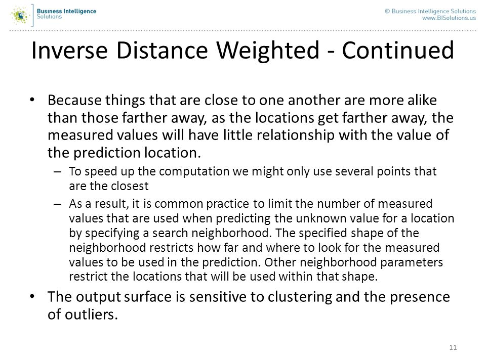 11 Inverse Distance Weighted - Continued Because things that are close to one another are more alike than those farther away, as the locations get far