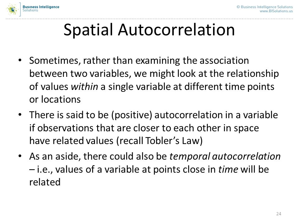 24 Spatial Autocorrelation Sometimes, rather than examining the association between two variables, we might look at the relationship of values within