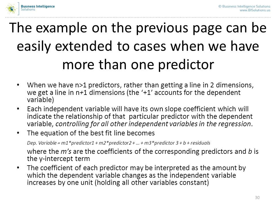 30 The example on the previous page can be easily extended to cases when we have more than one predictor When we have n>1 predictors, rather than gett
