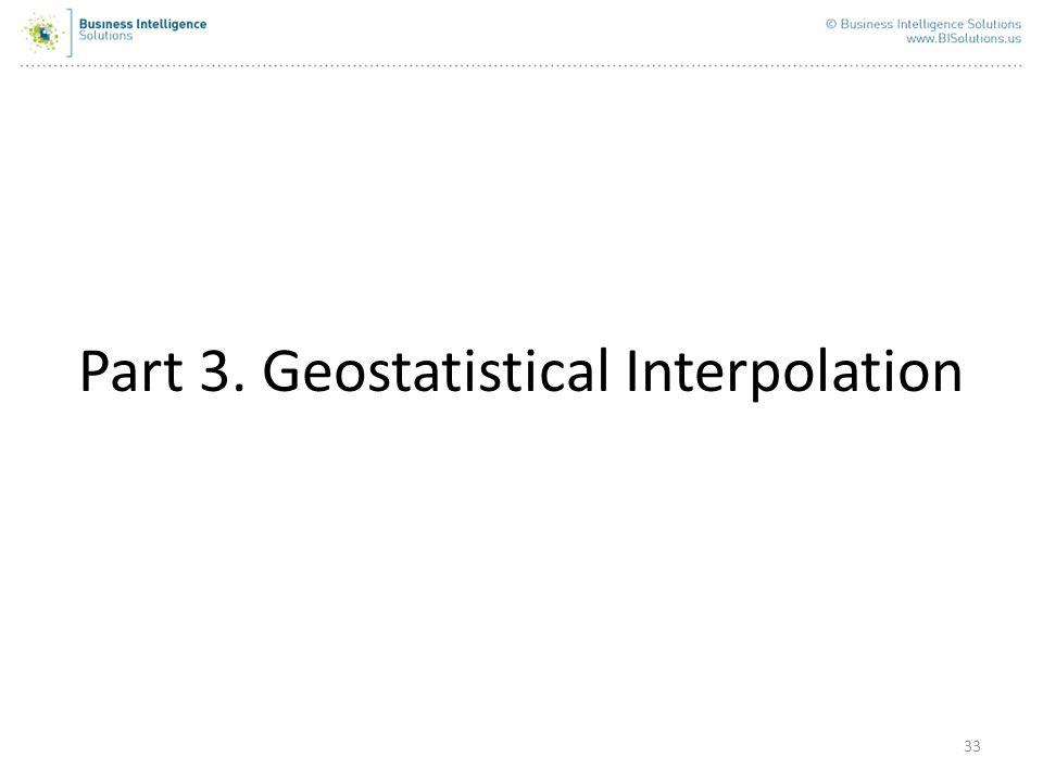 33 Part 3. Geostatistical Interpolation