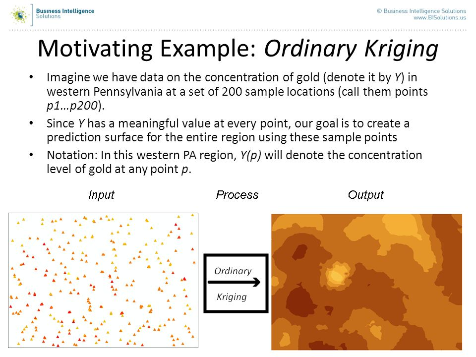 35 Motivating Example: Ordinary Kriging Imagine we have data on the concentration of gold (denote it by Y) in western Pennsylvania at a set of 200 sam
