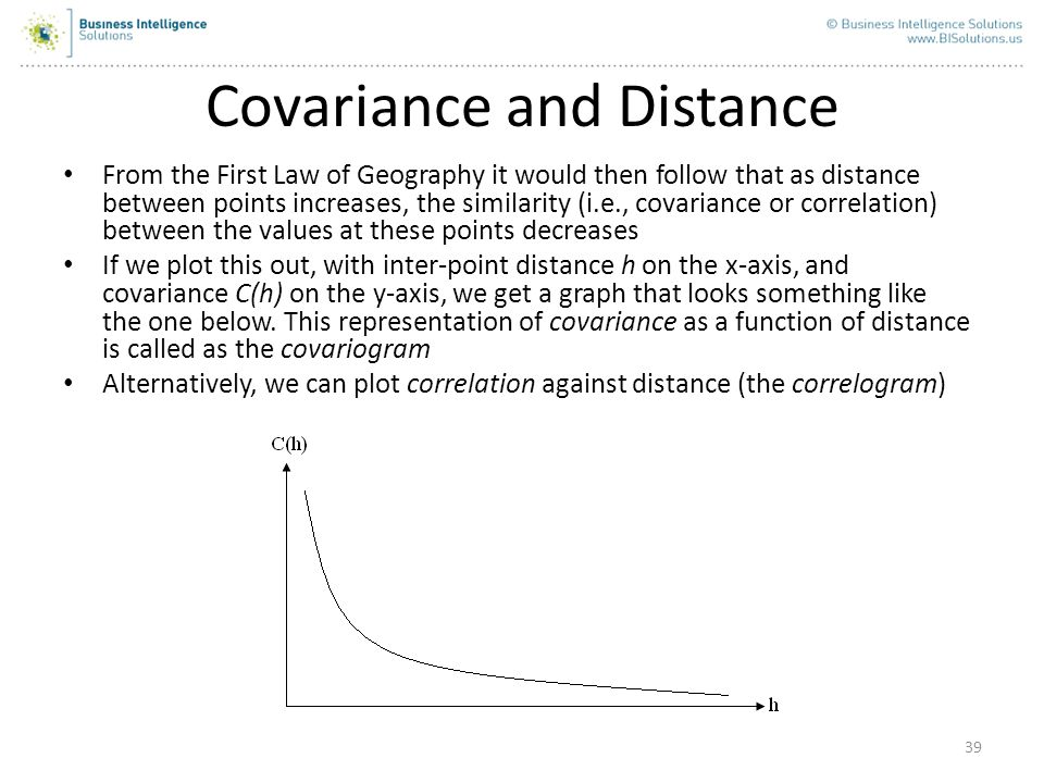39 Covariance and Distance From the First Law of Geography it would then follow that as distance between points increases, the similarity (i.e., covar