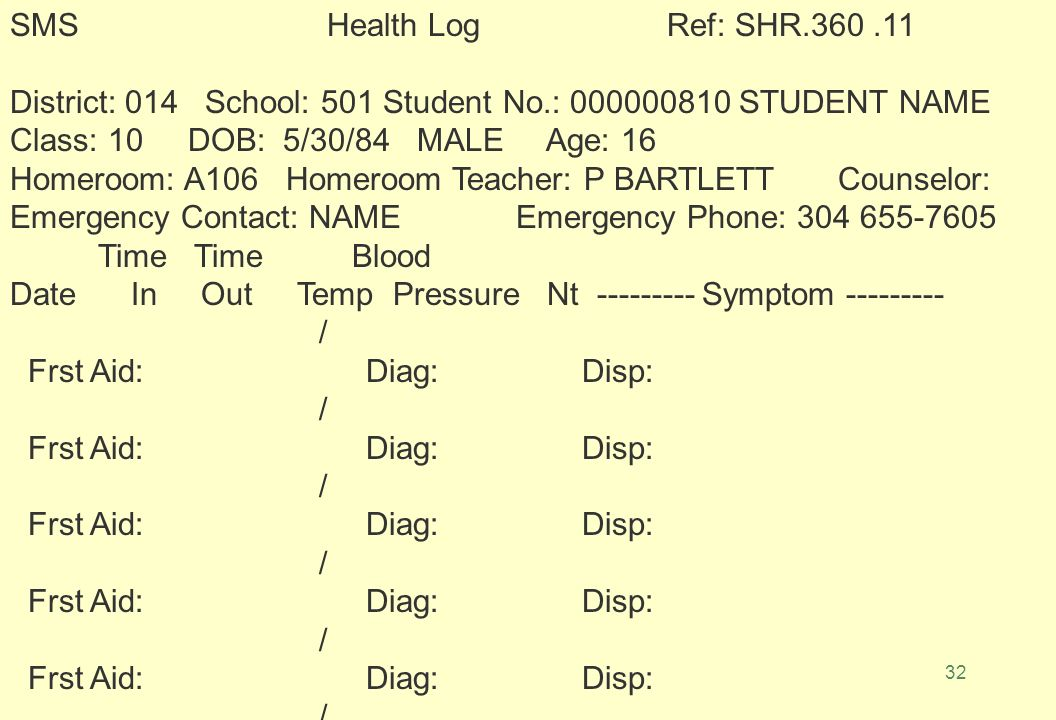 31 SMS Medication Log Ref: SHR.330.11 District: 014 School: 301 Student No: Class: DOB: Age: Homeroom: Homeroom Teacher: Counselor: Emergency Contact: Emergency Phone: Start End Dosage Dtl Medication Name Group Date Date Int Dosage