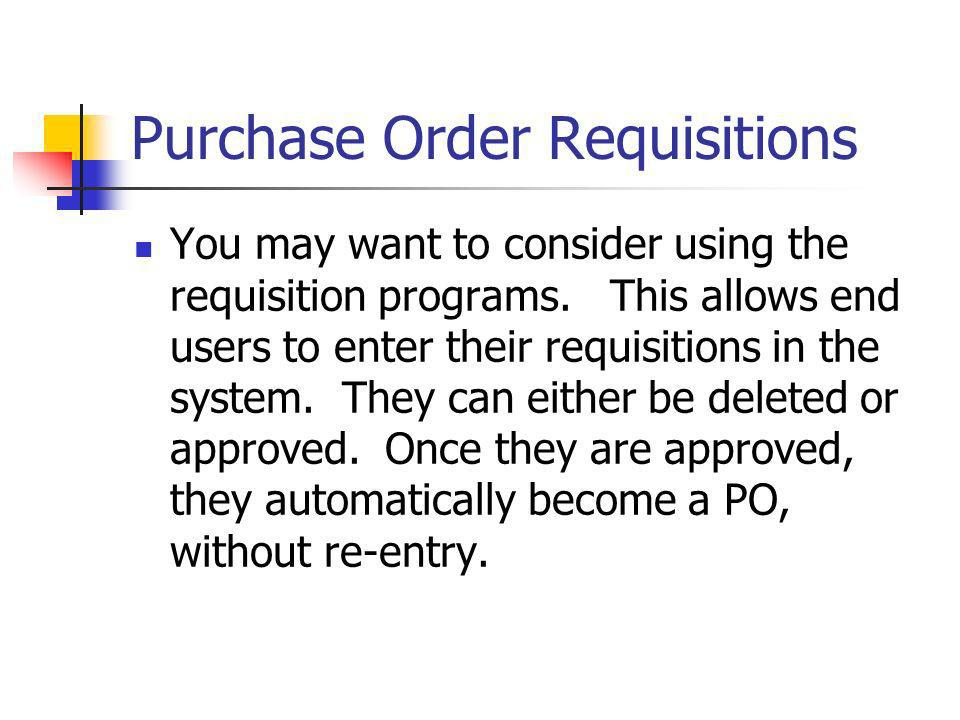 Purchase Order Requisitions You may want to consider using the requisition programs.