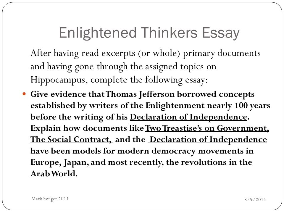 Enlightened Thinkers Essay 3/9/2014 Mark Swiger 2011 After having read excerpts (or whole) primary documents and having gone through the assigned topi