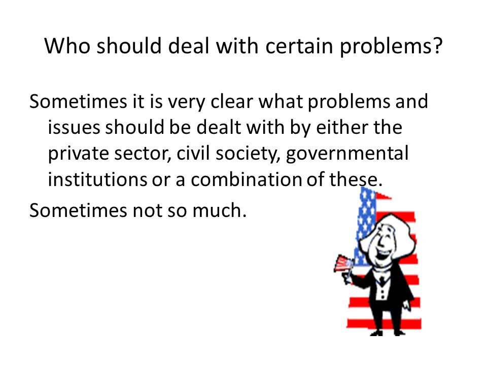 Who should deal with certain problems.
