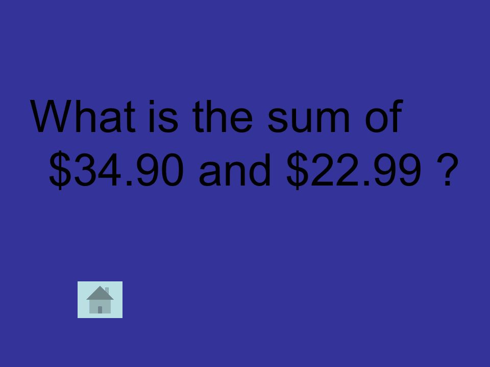 What is the sum of $34.90 and $22.99 ?