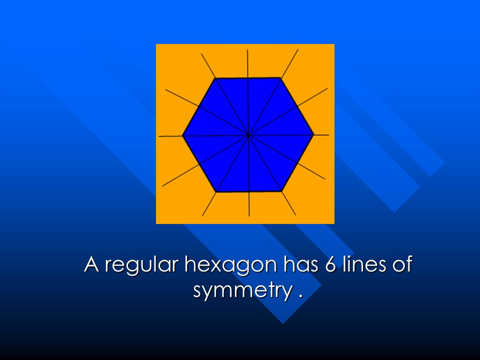 A regular hexagon has 6 lines of symmetry.