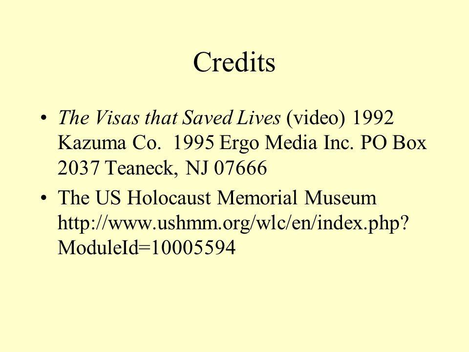 Credits The Visas that Saved Lives (video) 1992 Kazuma Co. 1995 Ergo Media Inc. PO Box 2037 Teaneck, NJ 07666 The US Holocaust Memorial Museum http://