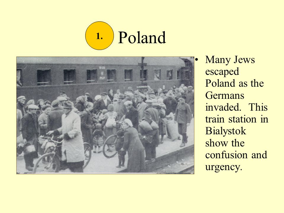 Poland Many Jews escaped Poland as the Germans invaded. This train station in Bialystok show the confusion and urgency. 1.