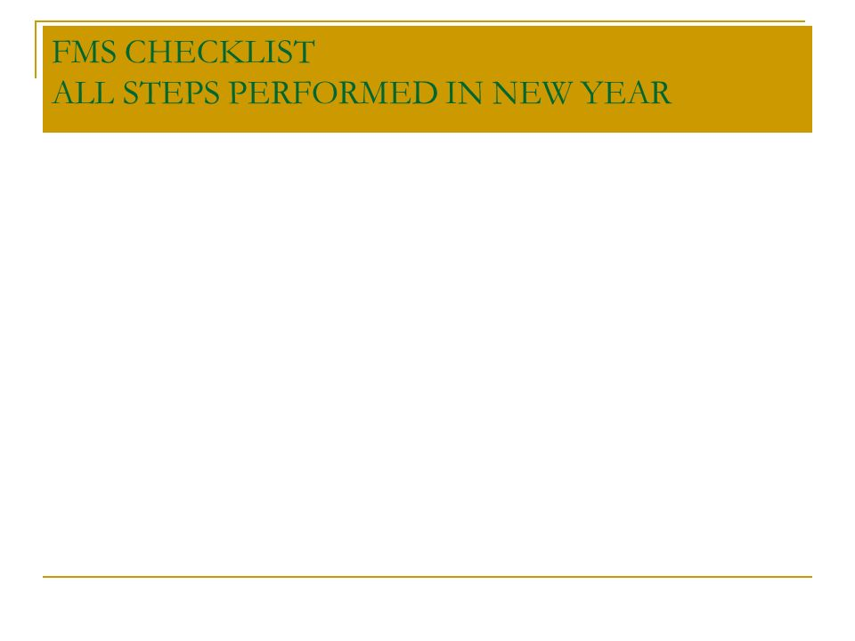 FMS CHECKLIST ALL STEPS PERFORMED IN NEW YEAR