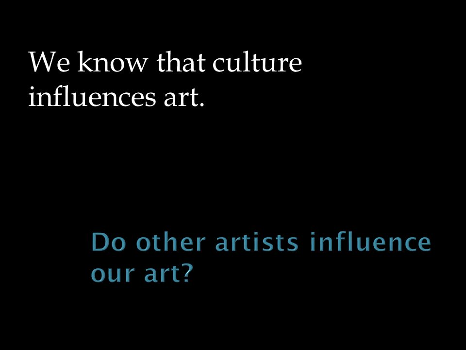 We know that culture influences art.