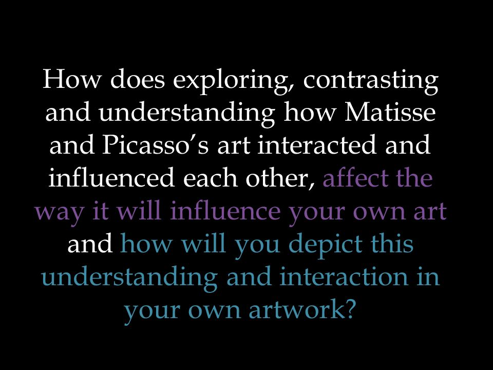 We will return to these questions AFTER we explore the artwork of Matisse and Picasso