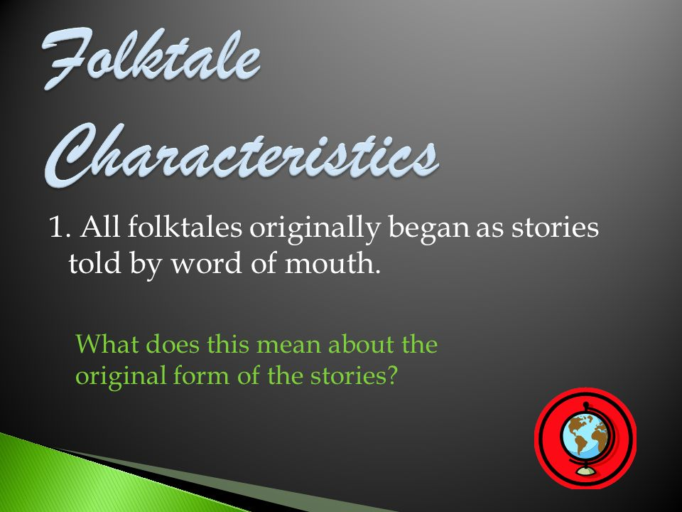 1. All folktales originally began as stories told by word of mouth. What does this mean about the original form of the stories?
