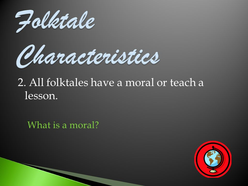 2. All folktales have a moral or teach a lesson. What is a moral?