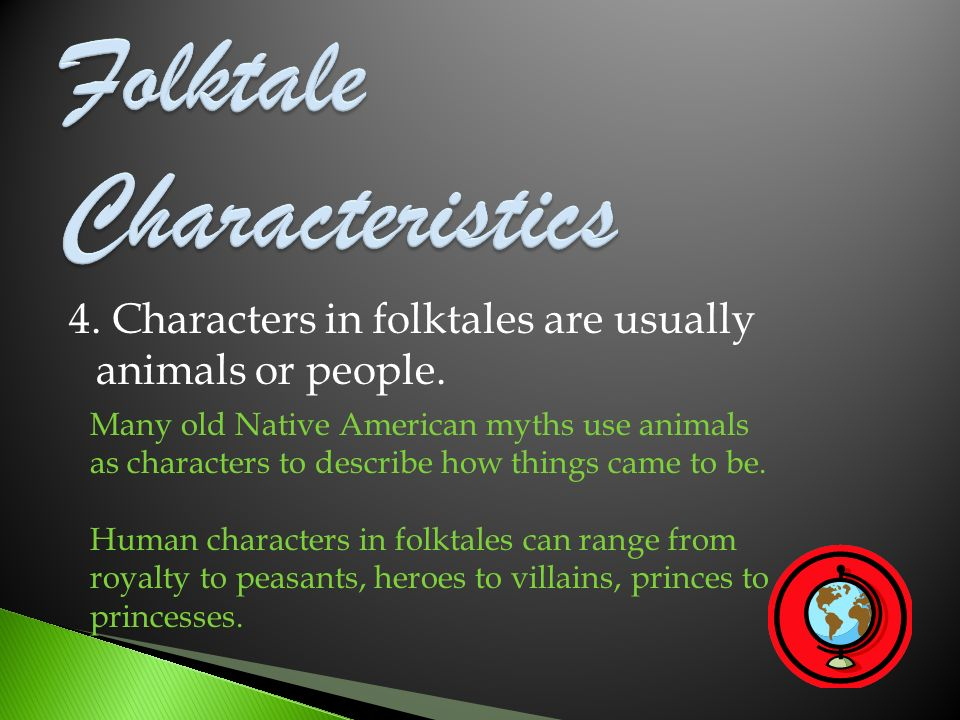 4. Characters in folktales are usually animals or people. Many old Native American myths use animals as characters to describe how things came to be.