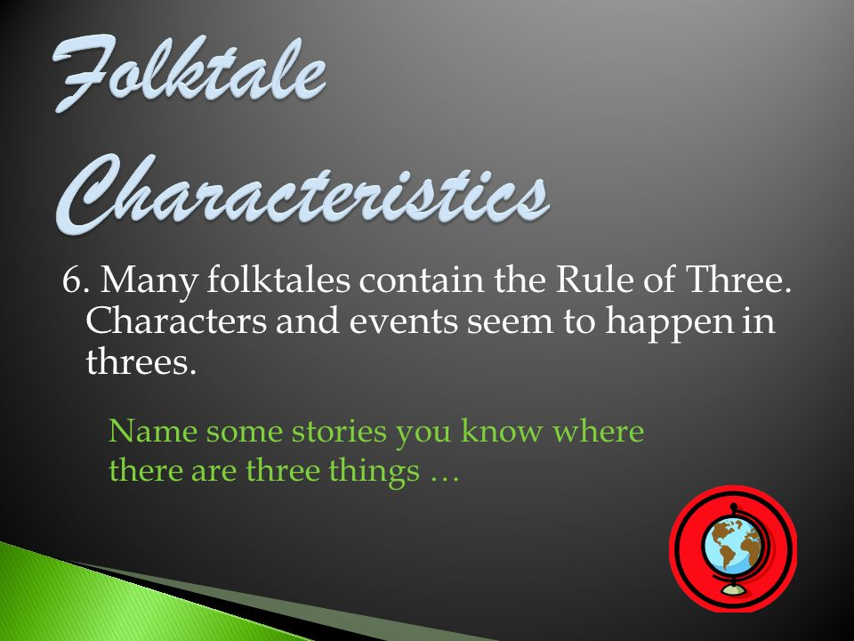 6. Many folktales contain the Rule of Three. Characters and events seem to happen in threes.