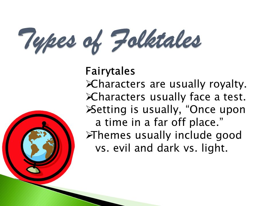 Types of Folktales Fairytales Characters are usually royalty. Characters usually face a test. Setting is usually, Once upon a time in a far off place.