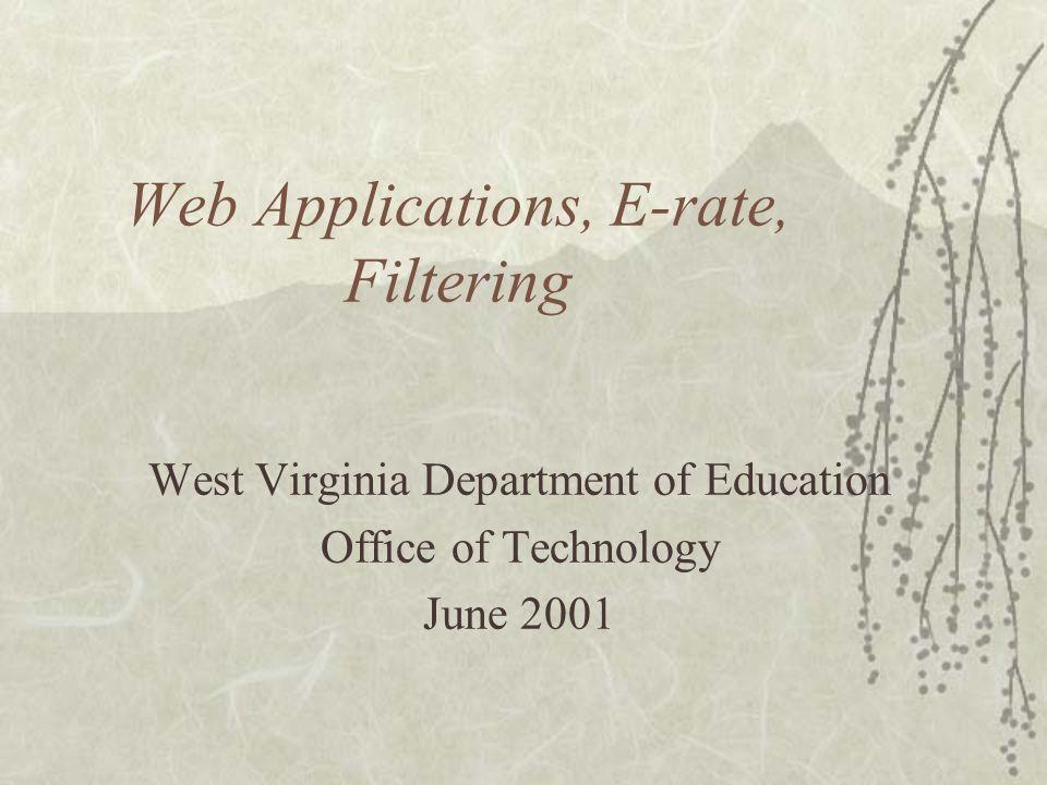 Web Applications, E-rate, Filtering West Virginia Department of Education Office of Technology June 2001