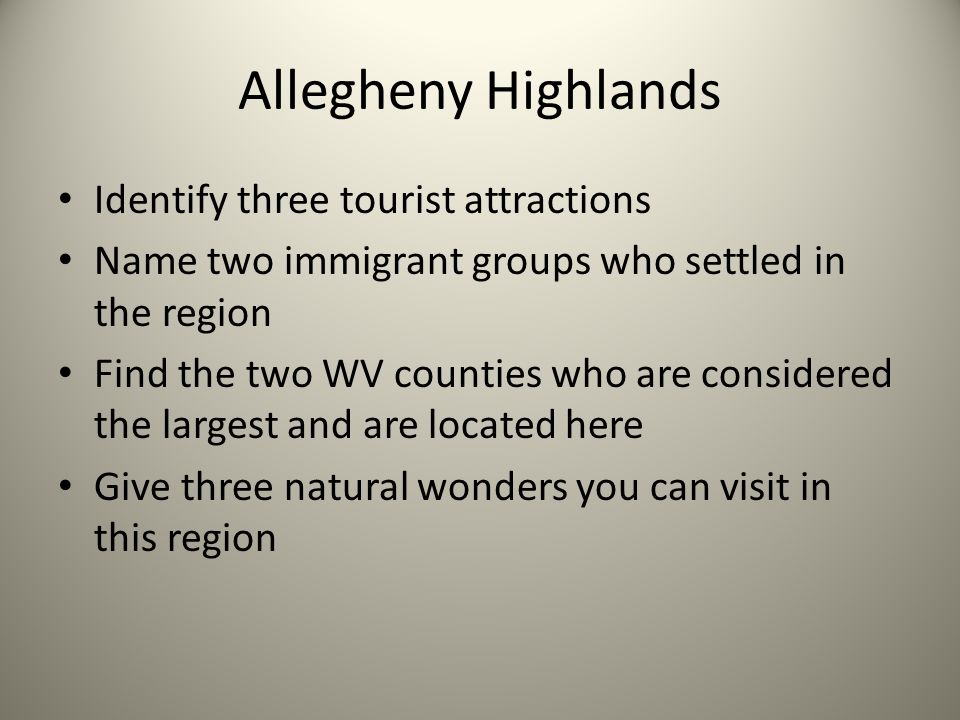 Allegheny Highlands Identify three tourist attractions Name two immigrant groups who settled in the region Find the two WV counties who are considered