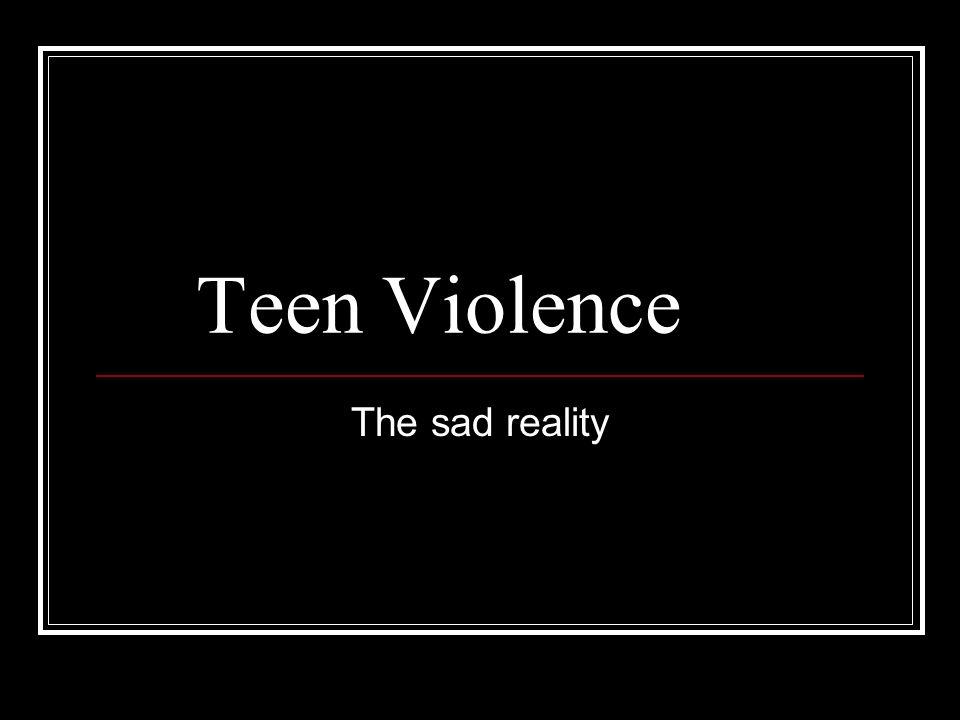 Teen Violence The sad reality