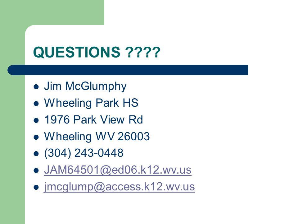 QUESTIONS ???? Jim McGlumphy Wheeling Park HS 1976 Park View Rd Wheeling WV 26003 (304) 243-0448 JAM64501@ed06.k12.wv.us jmcglump@access.k12.wv.us